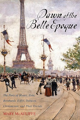 Dawn of the Belle Epoque By Mcauliffe, Mary